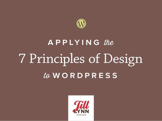 a p p ly i n g the 7 Principles of Design to w o r d p r e s s