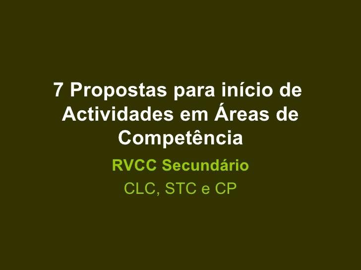 7 Propostas para início de  Actividades em Áreas de Competência RVCC Secundário CLC, STC e CP