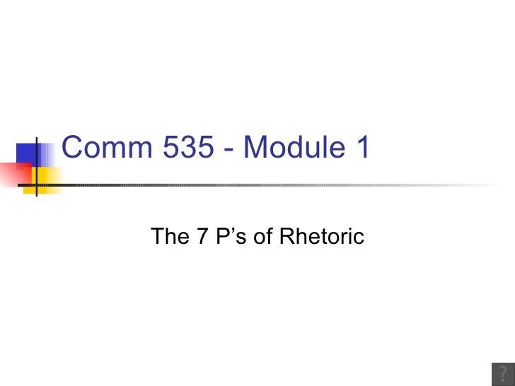 Comm 535 - Module 1 The 7 P's of Rhetoric