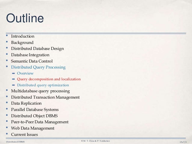 Distributed DBMS © M. T. Özsu & P. Valduriez Ch.7/1 Outline • Introduction • Background • Distributed Database Design • Da...
