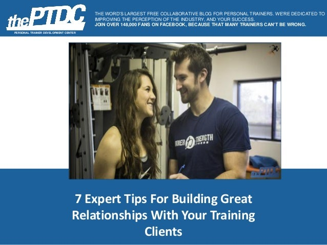 7 Expert Tips For Building Great Relationships With Your Training Clients PERSONAL TRAINER DEVELOPMENT CENTER THE WORD'S L...