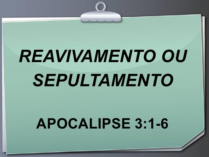 REAVIVAMENTO OU SEPULTAMENTO APOCALIPSE 3:1-6