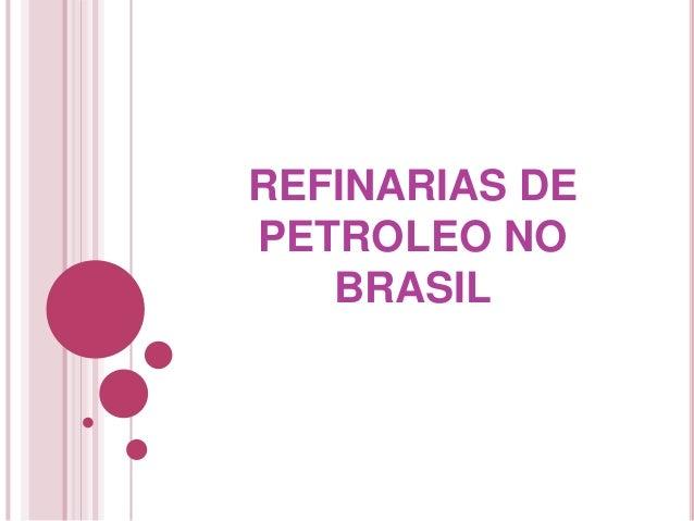 REFINARIAS DE  PETROLEO NO  BRASIL