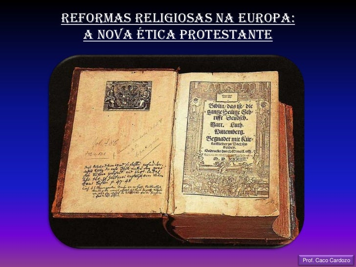 REFORMAS RELIGIOSAS NA EUROPA:<br />A NOVA ÉTICA PROTESTANTE<br />Prof. Caco Cardozo<br />