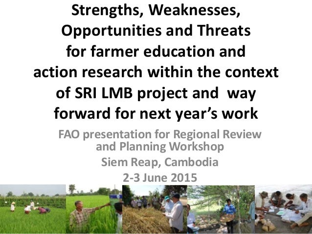 Strengths, Weaknesses, Opportunities and Threats for farmer education and action research within the context of SRI LMB pr...