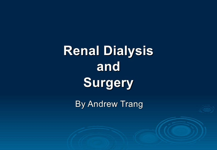 Renal Dialysis and Surgery By Andrew Trang