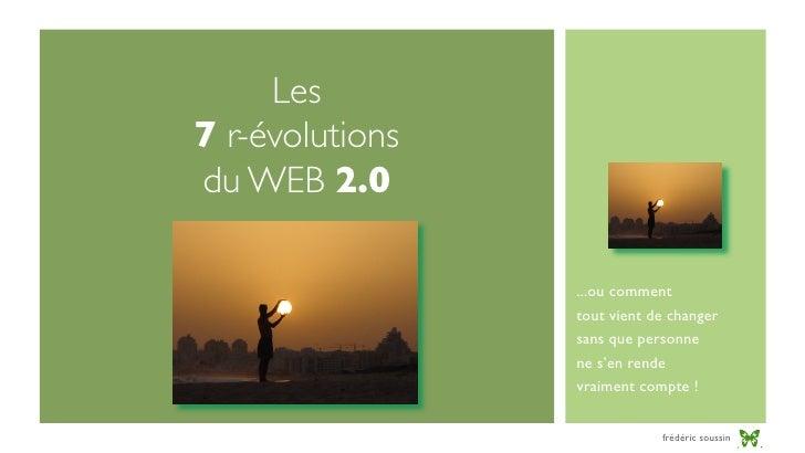Les 7 r-évolutions du WEB 2.0                   ...ou comment                  tout vient de changer                  sans...