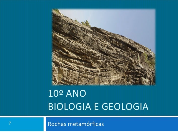 10º ANO BIOLOGIA E GEOLOGIA Rochas metamórficas 7