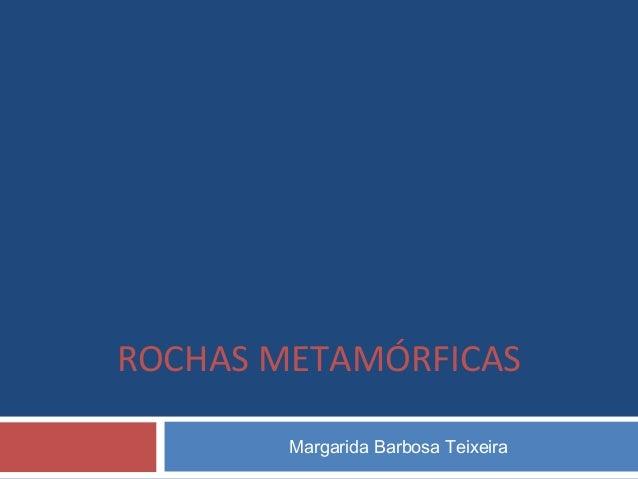 Margarida Barbosa Teixeira ROCHAS METAMÓRFICAS