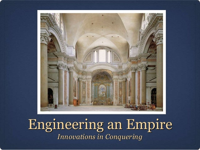 Engineering an Empire    Innovations in Conquering