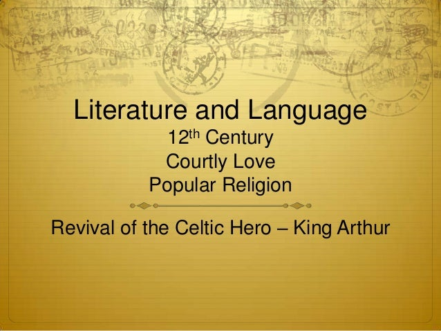 Literature and Language            12th Century            Courtly Love           Popular ReligionRevival of the Celtic He...