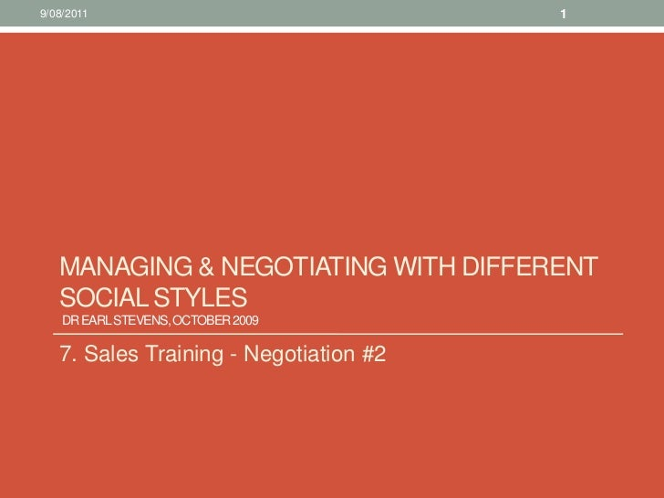 Managing & negotiating with different social styles Dr Earl Stevens, October 2009 <br />7. Sales Training - Negotiation #2...