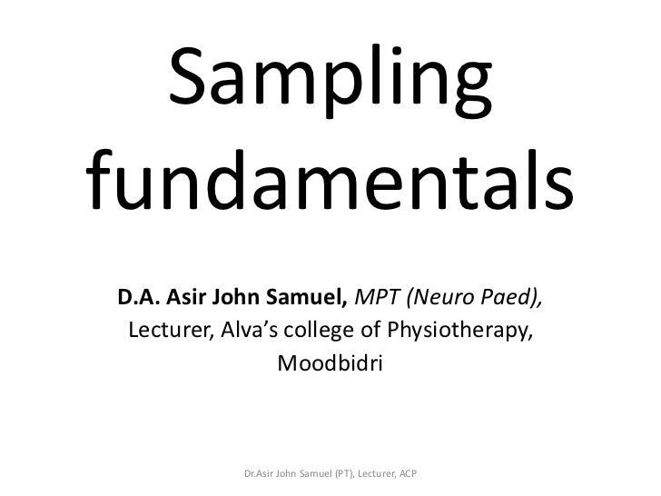 SamplingfundamentalsD.A. Asir John Samuel, MPT (Neuro Paed), Lecturer, Alva's college of Physiotherapy,                 Mo...