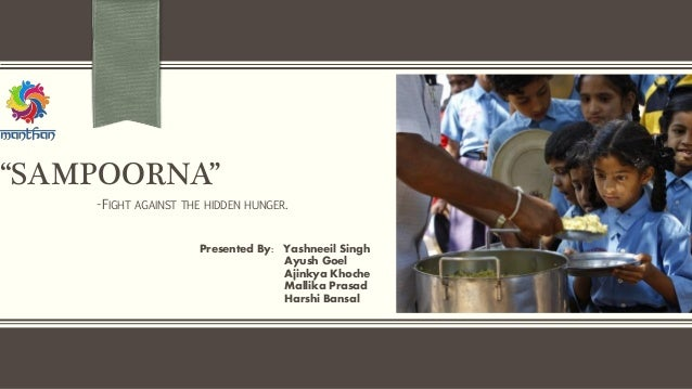 "Presented By: Yashneeil Singh Ayush Goel Ajinkya Khoche Mallika Prasad Harshi Bansal ""SAMPOORNA"" -FIGHT AGAINST THE HIDDEN..."