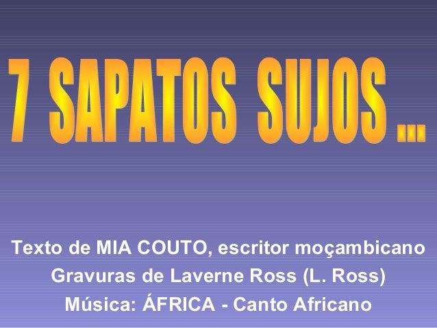Texto de MIA COUTO, escritor moçambicano Gravuras de Laverne Ross (L. Ross) Música: ÁFRICA - Canto Africano
