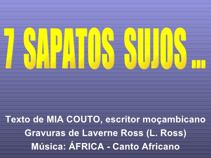 Texto de MIA COUTO, escritor moçambicano Gravuras de Laverne Ross (L. Ross) Música: ÁFRICA - Canto Africano 7  SAPATOS  SU...