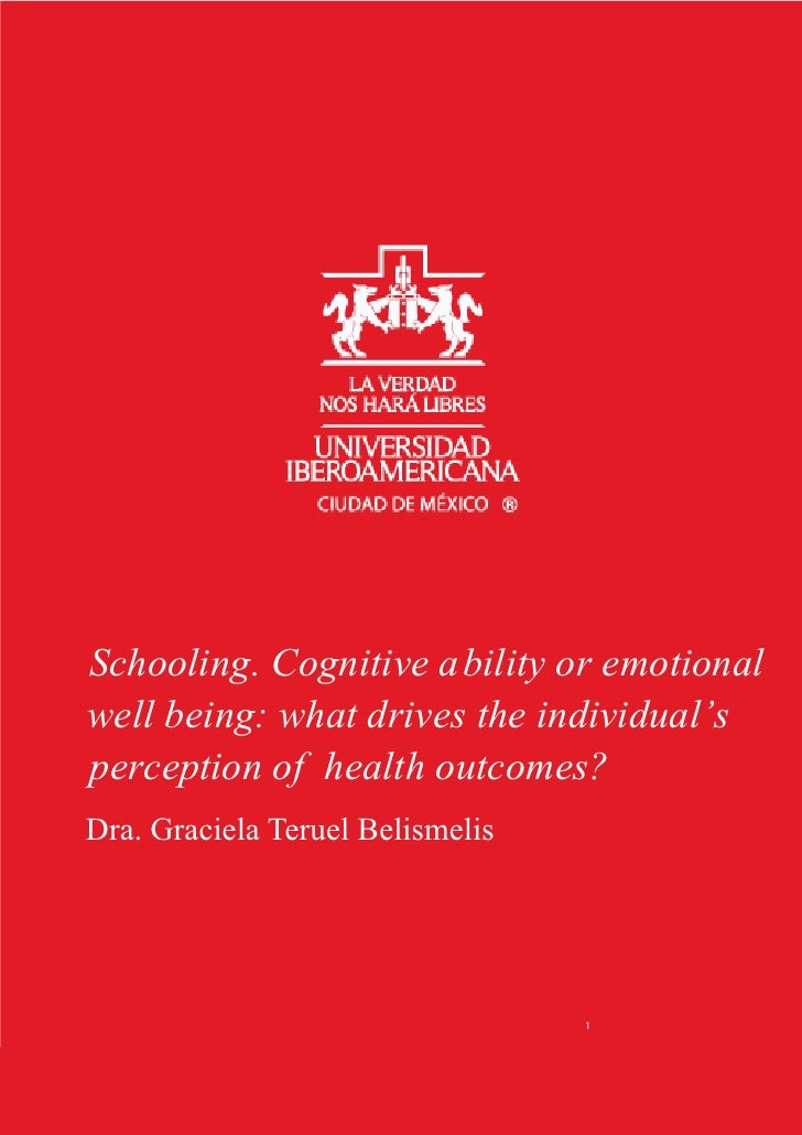 Schooling. Cognitive ability or emotionalwell being: what drives the individual'sperception of health outcomes?Dra. Gracie...