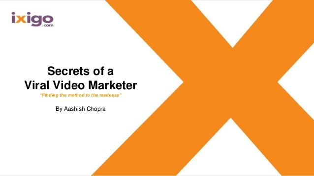 "Secrets of a Viral Video Marketer ""Finding the method to the madness"" By Aashish Chopra"