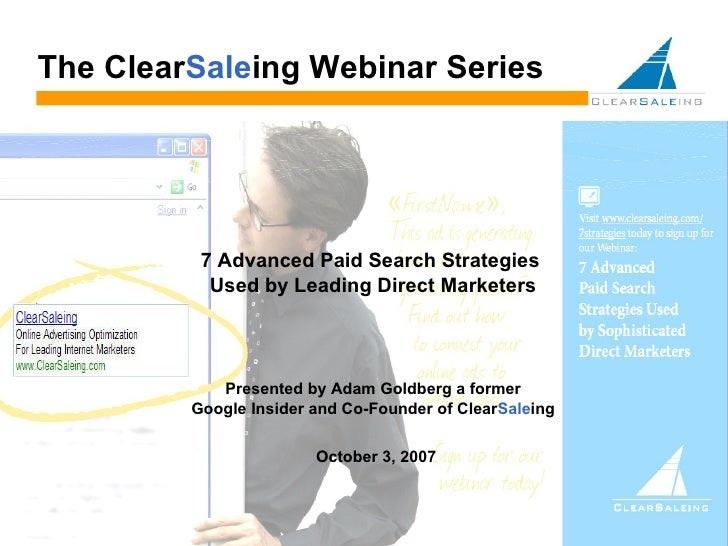 ClearSaleing Confidential October 3, 2007 The  Clear Sale ing  Webinar Series 7 Advanced Paid Search Strategies  Used by L...