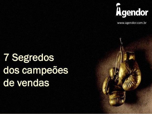 7 Segredosdos campeõesde vendaswww.agendor.com.br