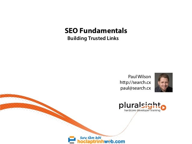 SEO Fundamentals Building Trusted Links  Paul Wilson http://search.cx paul@search.cx
