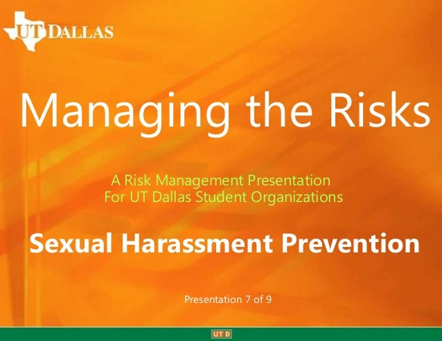 Managing the Risks      A Risk Management Presentation     For UT Dallas Student OrganizationsSexual Harassment Prevention...