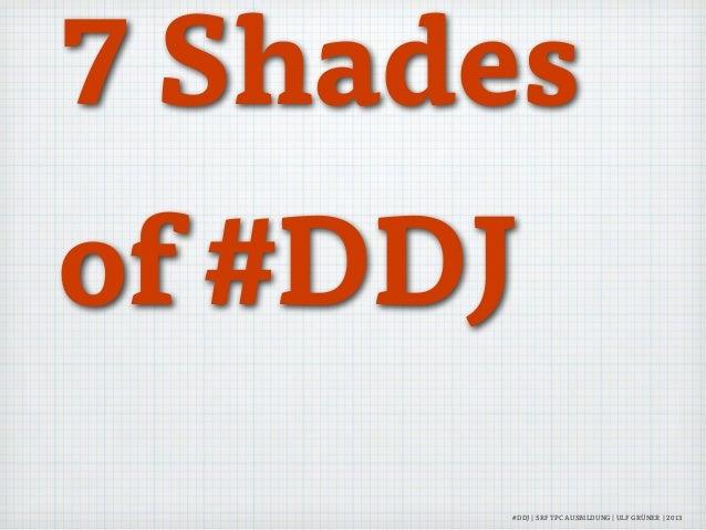 7 Shades of #DDJ #DDJ | SRF TPC AUSBILDUNG | ULF GRÜNER | 2013