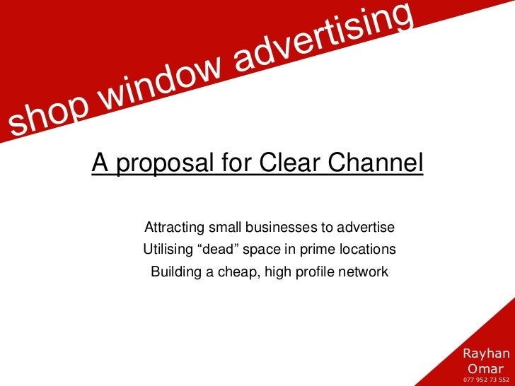 Clear Channel Shop Windows<br />A proposal for Clear Channel<br />Attracting small businesses to advertise<br />Utilising ...