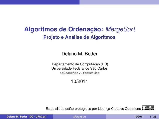 Algoritmos de Ordenação: MergeSortProjeto e Análise de AlgoritmosDelano M. BederDepartamento de Computação (DC)Universidad...