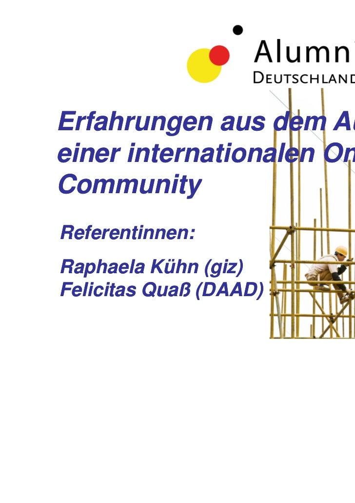 Erfahrungen aus dem Aufbaueiner internationalen Online-                      Online-CommunityReferentinnen:Raphaela Kühn (...