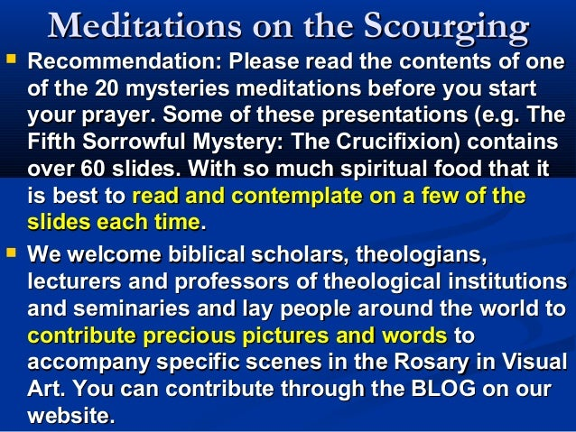 Meditations on the Scourging   Recommendation: Please read the contents of one    of the 20 mysteries meditations before ...