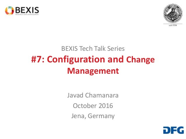 BEXIS Tech Talk Series #7: Configuration and Change Management Javad Chamanara October 2016 Jena, Germany