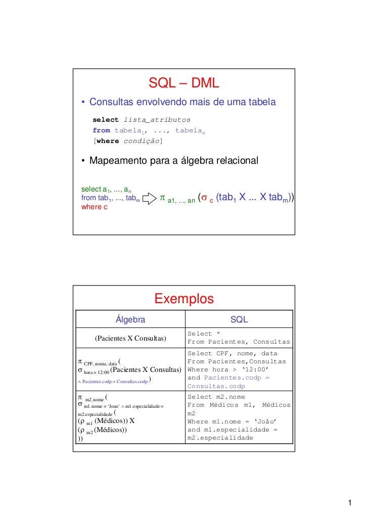 SQL – DML • Consultas envolvendo mais de uma tabela      select lista_atributos      from tabela1, ..., tabelam      [wher...