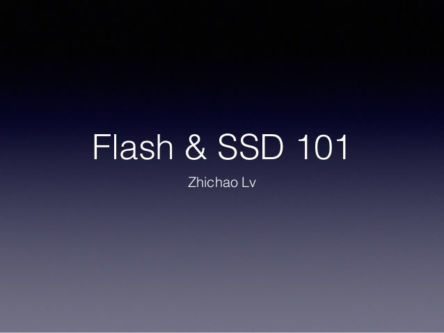 Flash & SSD 101 Zhichao Lv