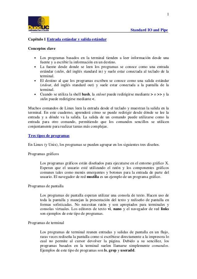 1  Standard IO and Pipe Capítulo 1 Entrada estándar y salida estándar Conceptos clave • •  •  •  Los programas basados en ...