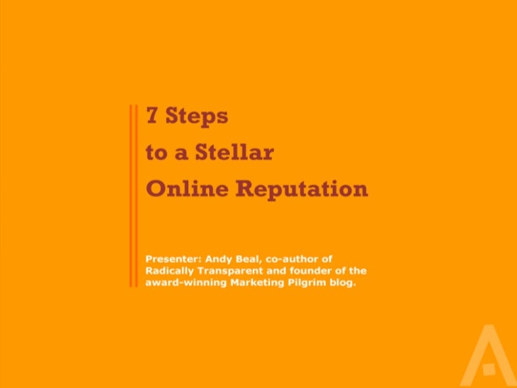 7 Steps to a Stellar Online Reputation     Presented by Andy Beal