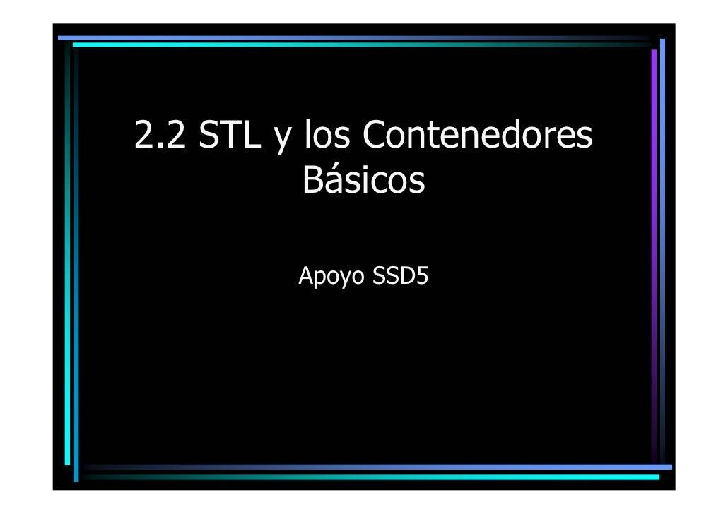 2.2 STL y los Contenedores           Básicos           Apoyo SSD5