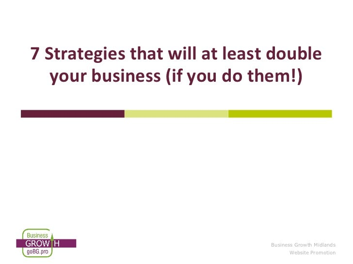 7 Strategies that will at least double   your business (if you do them!)                               Business Growth Mid...