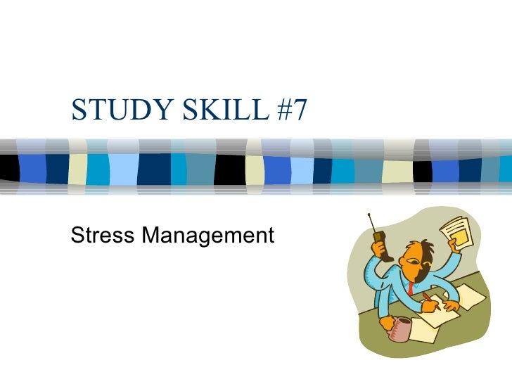 STUDY SKILL #7 Stress Management