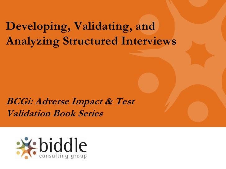 Developing, Validating, andAnalyzing Structured InterviewsBCGi: Adverse Impact & TestValidation Book Series