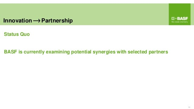 Innovation Partnership 12 Status Quo BASF is currently examining potential synergies with selected partners