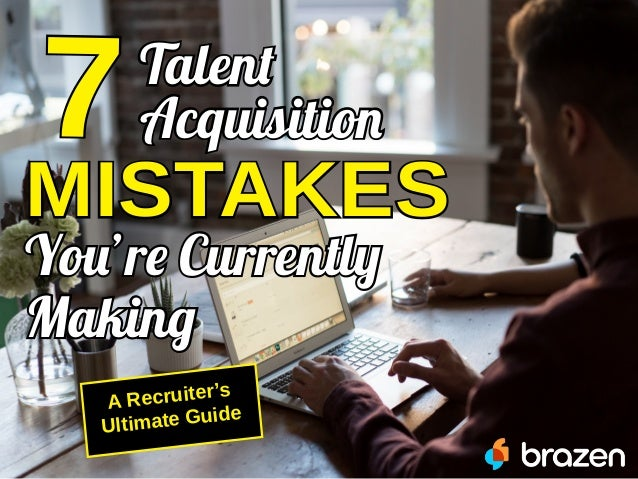 Talent Acquisition MISTAKES You're Currently Making A Recruiter's Ultimate Guide 7