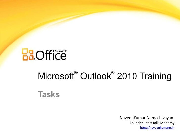 ®        ®Microsoft Outlook 2010 TrainingTasks                     NaveenKumar Namachivayam                         Founde...