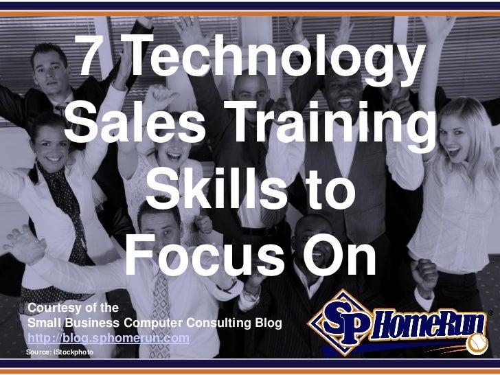 SPHomeRun.com            7 Technology            Sales Training               Skills to              Focus On  Courtesy of...