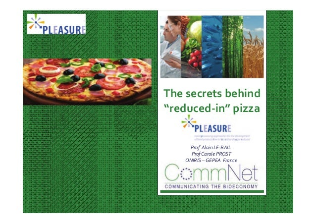 "The secrets behind  ""reduced‐in"" pizza Prof  Alain LE‐BAIL Prof Carole PROST  ONIRIS – GEPEA  France"