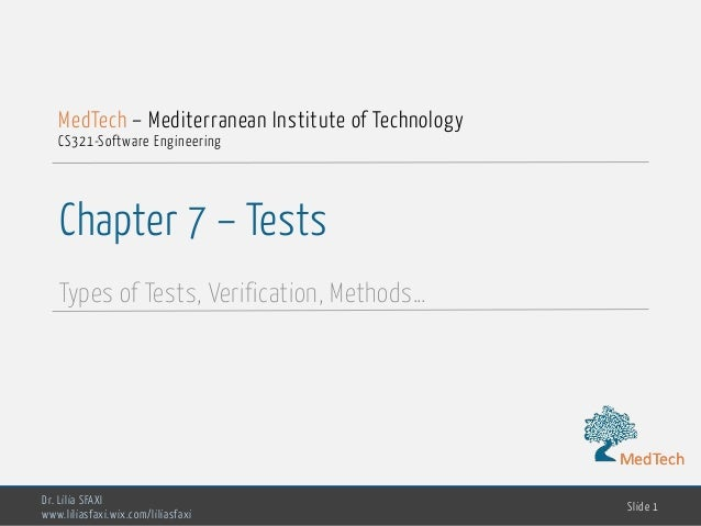 MedTech Chapter 7 – Tests Types of Tests, Verification, Methods… Dr. Lilia SFAXI www.liliasfaxi.wix.com/liliasfaxi Slide 1...