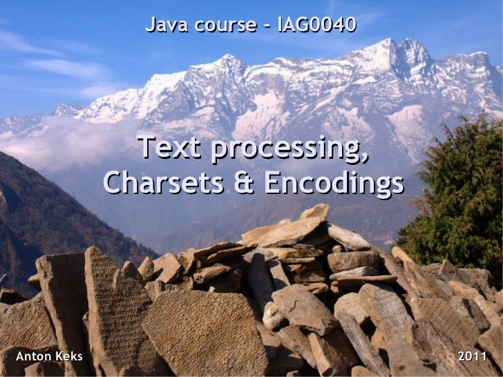 Java course - IAG0040               Text processing,             Charsets & EncodingsAnton Keks                           ...