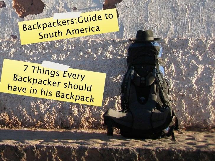 rs:Gu ide to    Back packe           th Am erica       Sou      7 Thing             s Every  Backpac           ker sho hav...