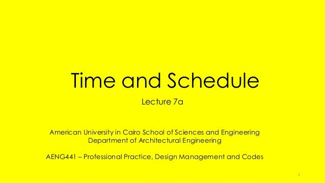 Time and Schedule Lecture 7a American University in Cairo School of Sciences and Engineering Department of Architectural E...