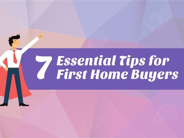 Essential Tips for First Home Buyers7 Essential Tips for First Home Buyers7